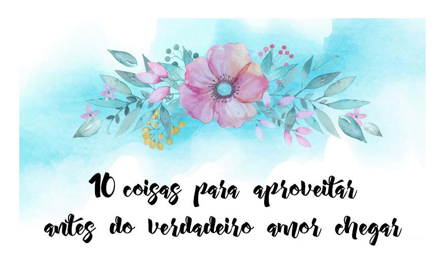 capa - 10 coisas para aproveitar antes do verdadeiro amor chegar
